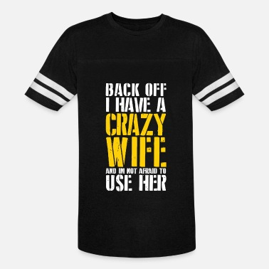 Back Off Crazy Wife Back off I have a crazy wife - Vintage Sport T-Shirt