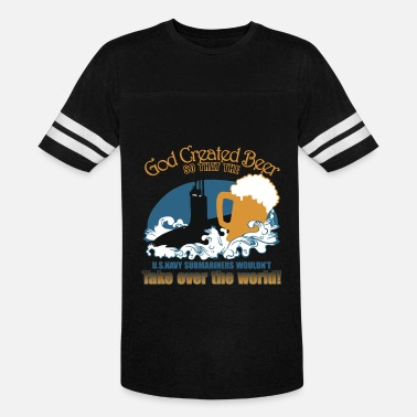 Veteran Submarine Submarine - God created beer awesome t-shirt - Vintage Sport T-Shirt