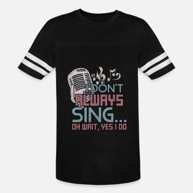 Sing Music I Dont Always Sing Oh Wait Yes I Do - Vintage Sport T-Shirt