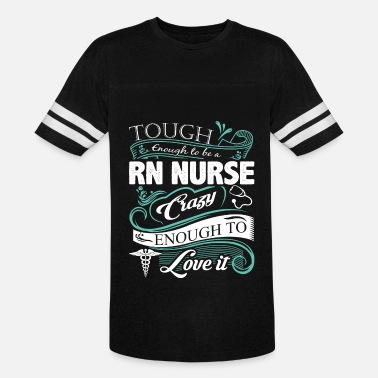 Nursing Professor RN nurse - Tough enough, crazy enough to love it - Vintage Sport T-Shirt