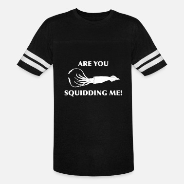 Funny Nursery Quotes Are You Squidding Me Funny Statement Quote Nice - Vintage Sport T-Shirt