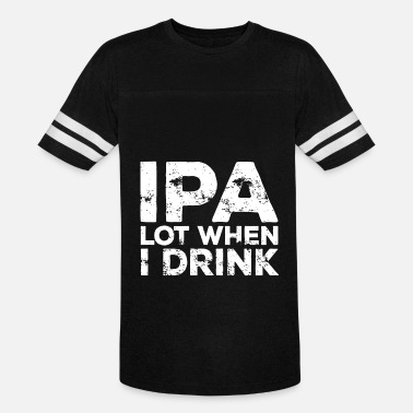 IPA Lot When I Drink Funny Beer Lover Gift - Unisex Vintage Sport T-Shirt