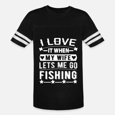 I Love Fishing With My Man i love it when my wife lets me go fishing - Vintage Sport T-Shirt