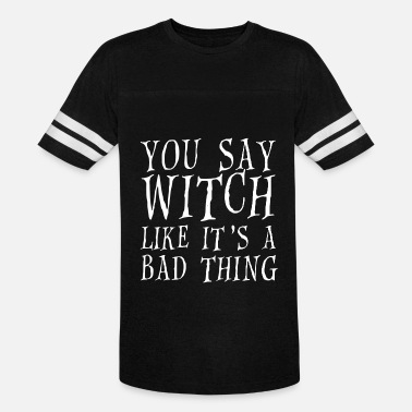 Witch Sayings You say witch - Vintage Sport T-Shirt