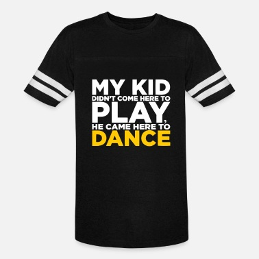 Kids Dance My Kid Came to DANCE - Unisex Vintage Sport T-Shirt