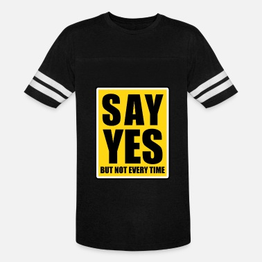 Time To Say Yes Say Yes But Not Every Time Street Sign - Unisex Vintage Sport T-Shirt