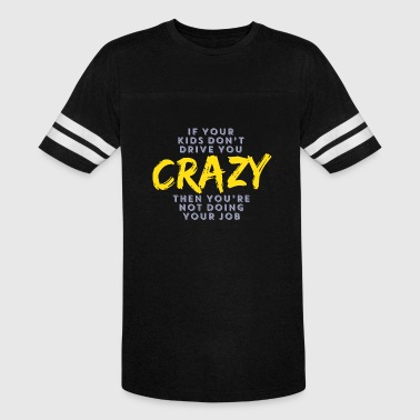 Crazy Frankenstein CRAZY - If Your Kids Don't You CRAZY Then You're - Vintage Sport T-Shirt
