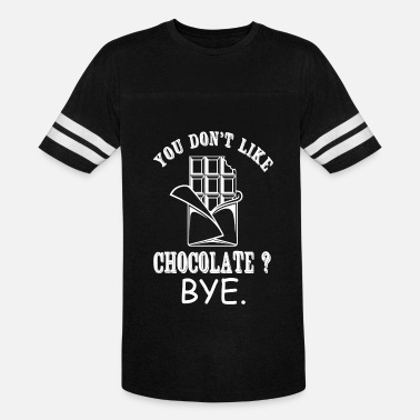 Charlie And The Chocolate Factory Chocolate - You Don't Like Chocolate? Bye - Vintage Sport T-Shirt
