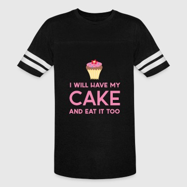 My Cake Cake - I will have my cake and eat it too - Vintage Sport T-Shirt