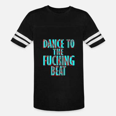 Fuck Dance dance to the fucking beat - Vintage Sport T-Shirt