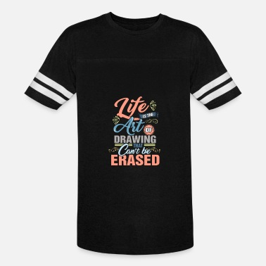 Artfetish Life is the art of drawing that can't be erased - Vintage Sport T-Shirt