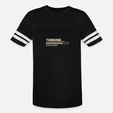 Thinking Please Be Patient Thinking Please Be Patient - Vintage Sport T-Shirt