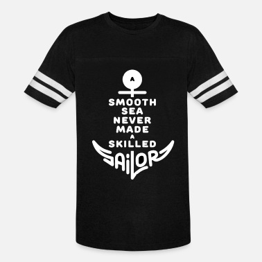 Smooth Sea Never Made A Skilled Sailor - Unisex Vintage Sport T-Shirt