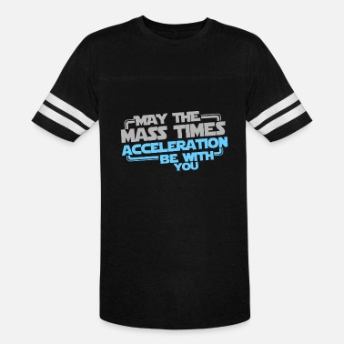 May The Mass Times Acceleration Be With You - Unisex Vintage Sport T-Shirt