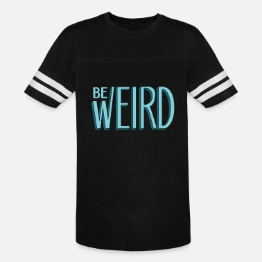 Cool Weird Be Weird - Vintage Sport T-Shirt
