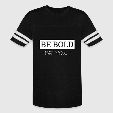 Bold Statement Be bold - be you - Vintage Sport T-Shirt