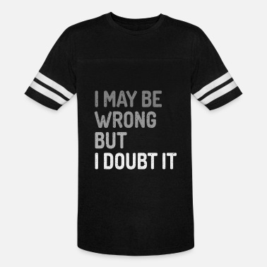 Edgy I May Be Wrong But I Doubt It - Vintage Sport T-Shirt
