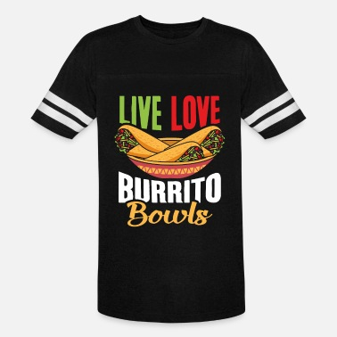 Live Love Burrito Bowls, Funny Burrito Bowl Quote - Unisex Vintage Sport T-Shirt