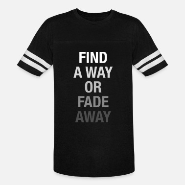 Fade Find A Way or Fade Away Shirt - Unisex Vintage Sport T-Shirt