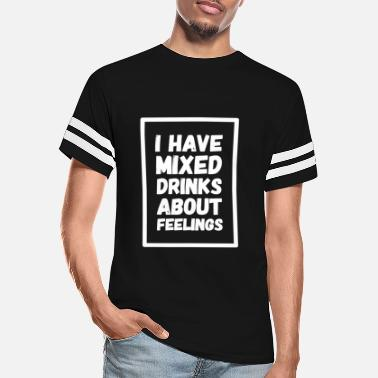 Drinks I have mixed drinks about feelings - Unisex Vintage Sport T-Shirt