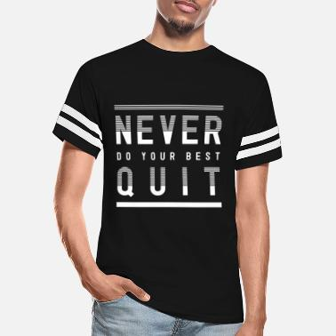 Never Quit Never Do Your Best Quit Tshirt - Unisex Vintage Sport T-Shirt