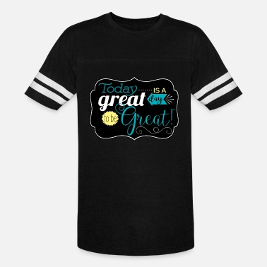 Great Day Great day to be greate - Unisex Vintage Sport T-Shirt