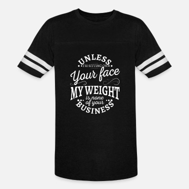 Sit Unless I'm sitting on your face my weight is none - Unisex Vintage Sport T-Shirt
