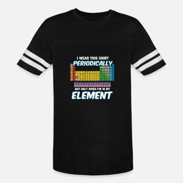 Element I wear this shirt periodically but only chemistry - Unisex Vintage Sport T-Shirt