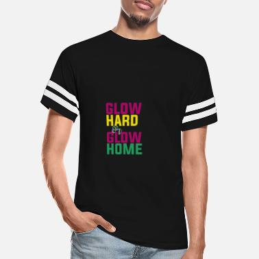 Glow Home Glow Hard or Glow Home - Unisex Vintage Sport T-Shirt