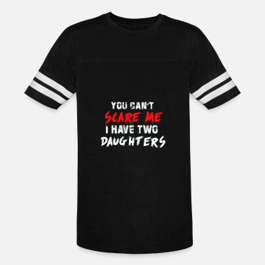 Scare You Can't Scare Me I Have Two Daughters Distressed - Unisex Vintage Sport T-Shirt