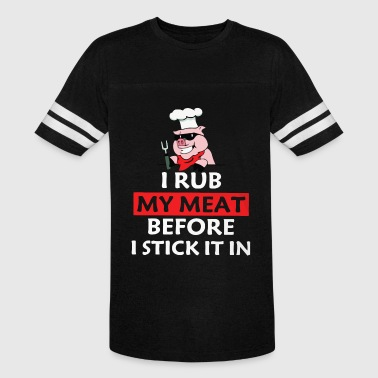 I rub my meat before I stick it in - Vintage Sport T-Shirt