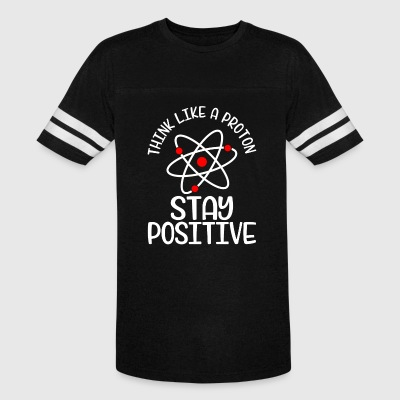 Think like a Proton - Stay Positive - Vintage Sport T-Shirt