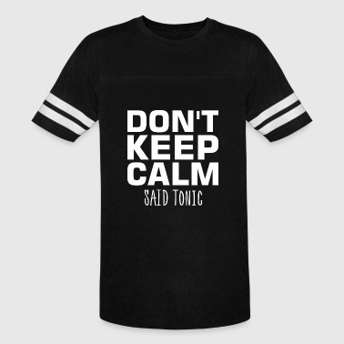 Dont Keep Calm Said Tonic - Vintage Sport T-Shirt
