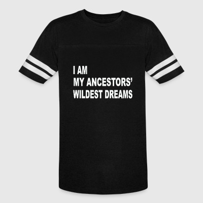 I Am My Ancestors' Wildest Dreams - Vintage Sport T-Shirt