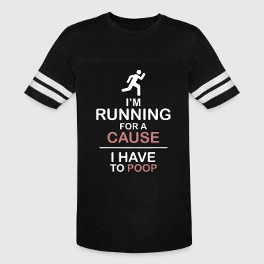 I'm runnning for a cause i have to poop - Vintage Sport T-Shirt