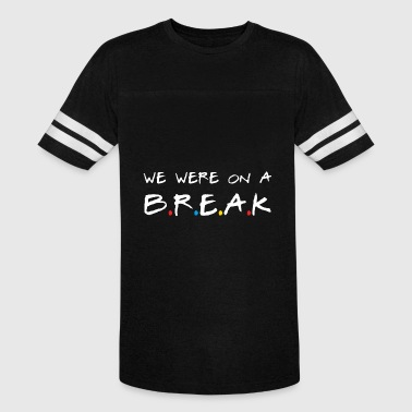 we were on a BREAK - Vintage Sport T-Shirt