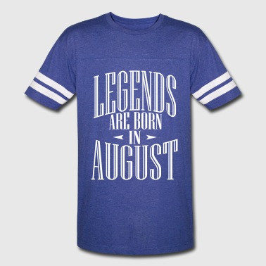 LEGENDS ARE BORN IN AUGUST - Vintage Sport T-Shirt