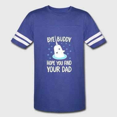 Bye Buddy Hope You Find Your Dad T Shirt - Vintage Sport T-Shirt