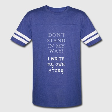Don't stand in my way! I write my own story - Vintage Sport T-Shirt