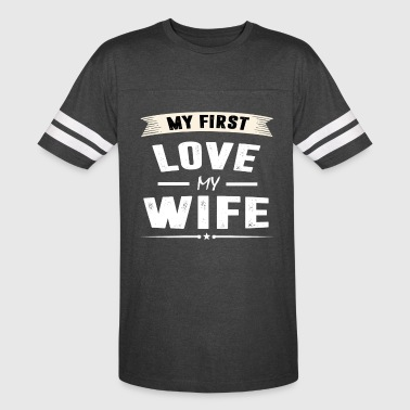 My First My First Love my WIFE - Vintage Sport T-Shirt