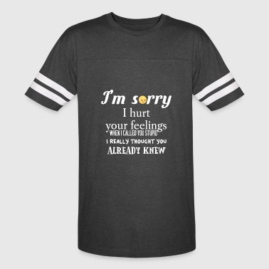 I'm sorry I hurt your feelings - Vintage Sport T-Shirt