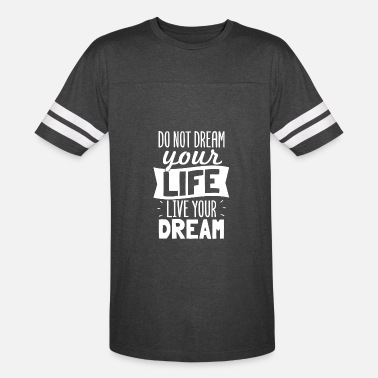 Live Your Dream Life Do Not Dream Your Life Live Your Dre - Vintage Sport T-Shirt