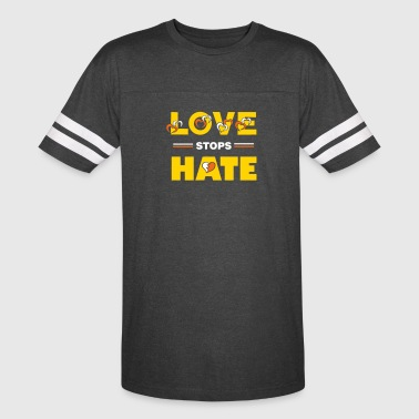 Protest Quote - Love stops Hate - Vintage Sport T-Shirt