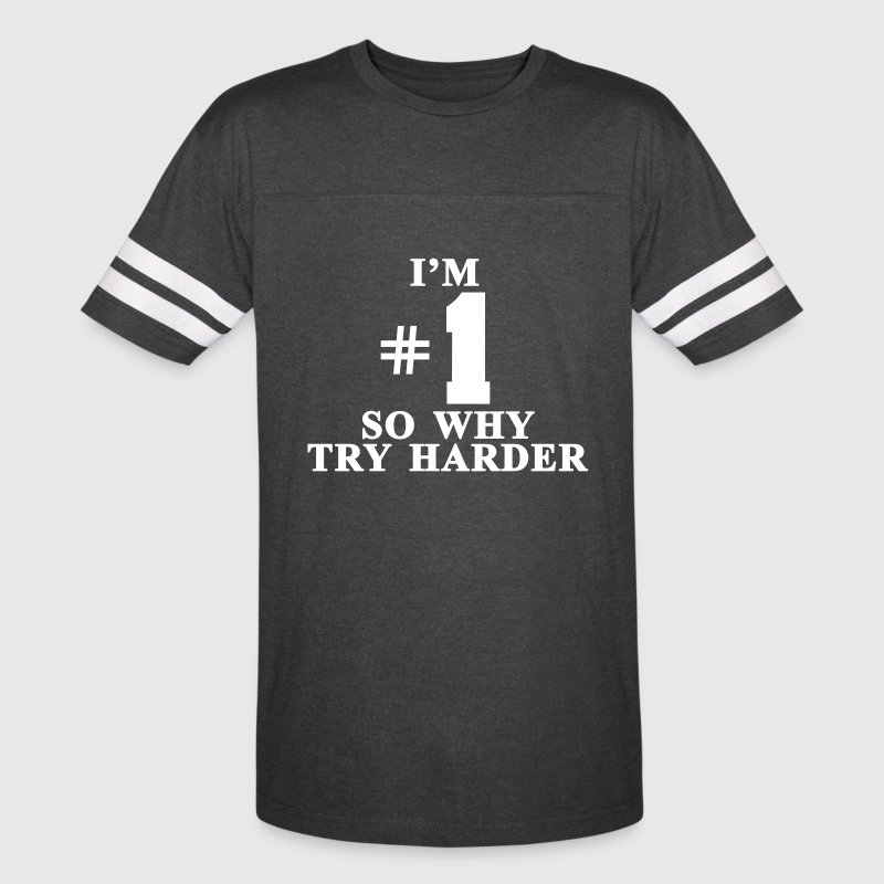 I'm #1 So why try harder - Vintage Sport T-Shirt