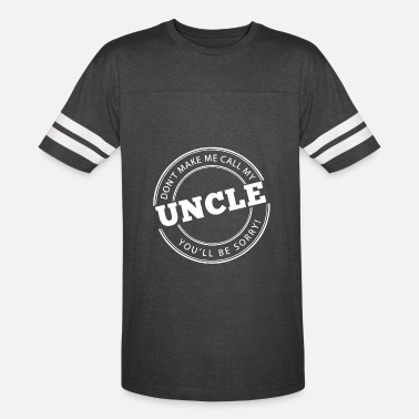 Dont Make Me Call My Uncle Don't Make Me Call My Uncle - Vintage Sport T-Shirt