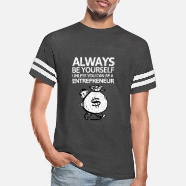 Entrepreneur Always be youself unless you can be a entrepreneur - Unisex Vintage Sport T-Shirt