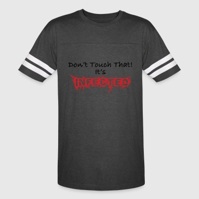 Humorous Don't Touch That! It's Infected - Vintage Sport T-Shirt