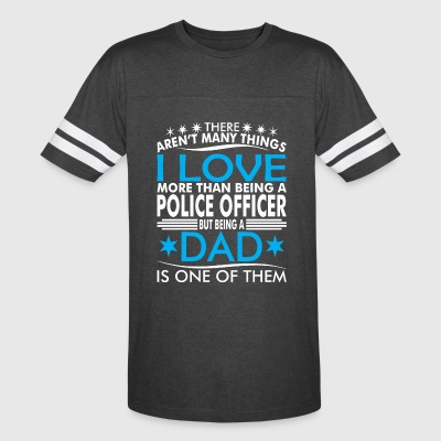 There Arent Many Things Love Being Police Off Dad - Vintage Sport T-Shirt