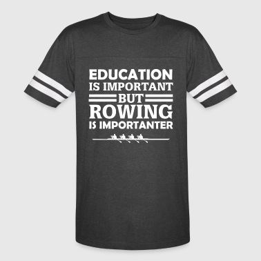 Education Is Important But Rowing Is Importanter T - Vintage Sport T-Shirt
