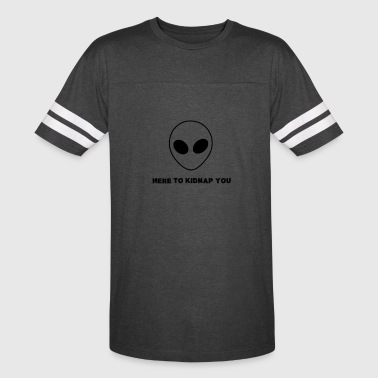 Here To Kidnap You Funny Alien - Vintage Sport T-Shirt